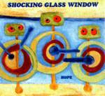 Shoking Glass Window